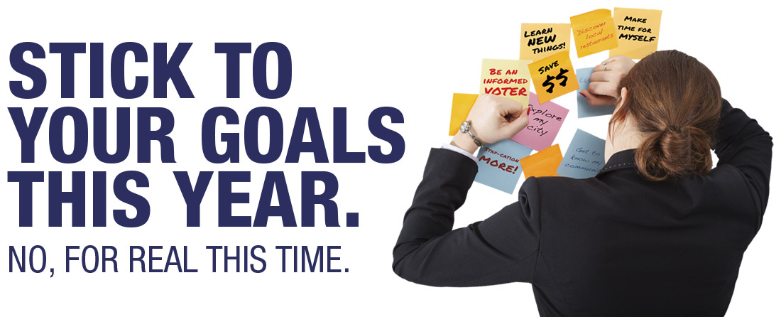 Stick to your goals this year. No, for real this time.